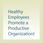 Healthy Employees Promote a Productive Organization.